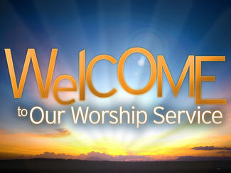 Welcome to our Worship Services